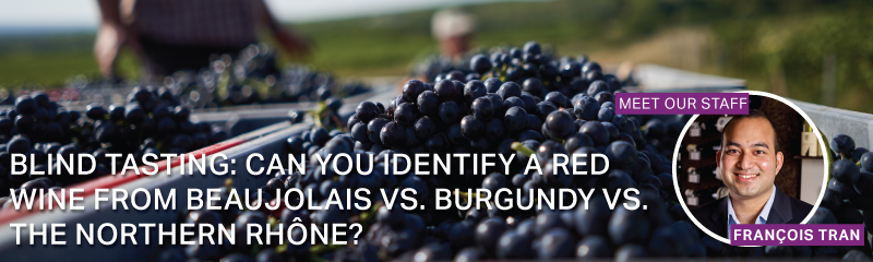 Fine Wine Friday: Blind Tasting: Can You Identify a Red Wine from Beaujolais vs. Burgundy vs. The Northern Rhône?